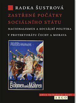 Zastřené počátky sociálního státu - Radka Šustrová