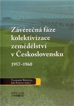 Závěrečná fáze kolektivizace zemědělství v Československu 1957-1960 - Jiří Pernes, Vladimír Březina