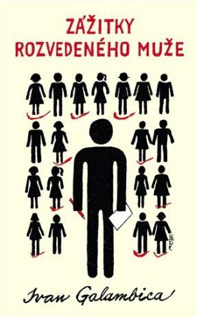 Zážitky rozvedeného muže - Ivan Galambica