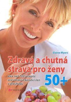Zdravá a chutná strava pro ženy 50+ - Elaine Myers