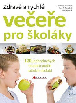 Zdravé a rychlé večeře pro školáky - Jitka Pokorná, Kamila Poslušná, Veronika Březková