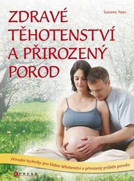 Zdravé těhotenství a přirozený porod - Suzanne Yates