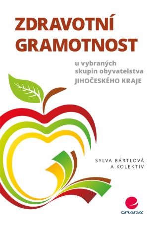 Zdravotní gramotnost u vybraných skupin obyvatelstva Jihočeského kraje - Sylva Bártlová, kolektiv a - e-kniha