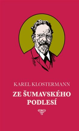 Ze šumavského podlesí - Karel Klostermann