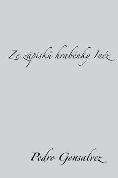 Ze zápisků hraběnky Inéz - Pedro Gonsalvez