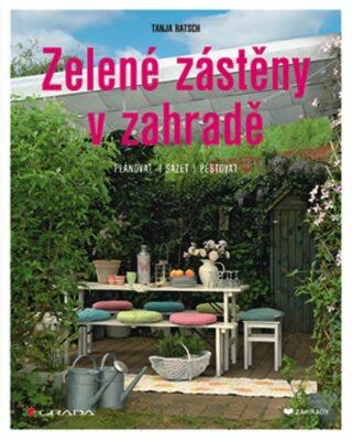 Zelené zástěny v zahradě - Plánovat, sázet, pěstovat - Tanja Ratsch