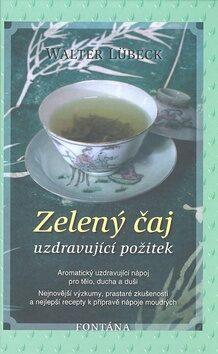 Zelený čaj - Uzdravující požitek - Walter Lübeck