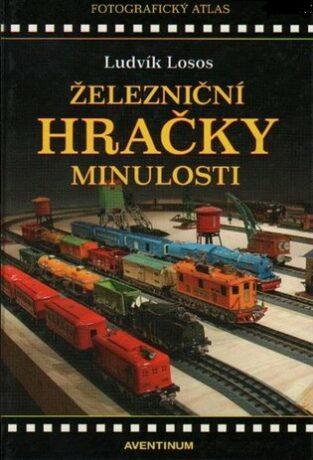 Železniční hračky minulosti - Ludvík Losos, Milan Zemina