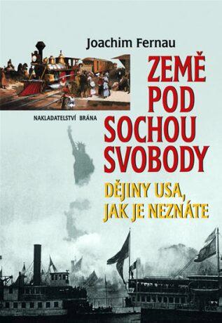 Země pod Sochou svodody - Dějiny USA, jak je neznáme - Joachim Fernau