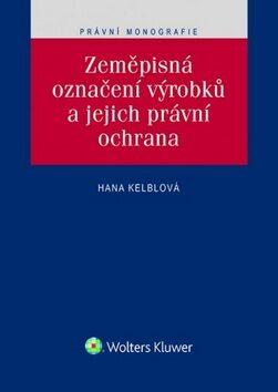 Zeměpisná označení výrobků a jejich právní ochrana - Hana Kelblová