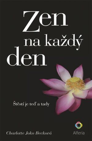 Zen na každý den - Štěstí je teď a tady - Charlotte Joko Becková