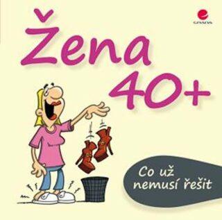 Žena 40+ Co už nemusí řešit - Michael Kernbach, Miguel Fernandez