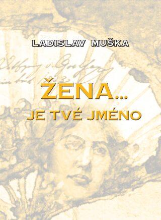 Žena… je tvé jméno - Ladislav Muška