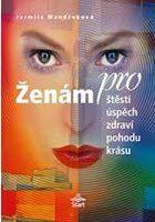 Ženám pro štěstí, úspěch, zdraví, pohodu, krásu - Jarmila Mandžuková