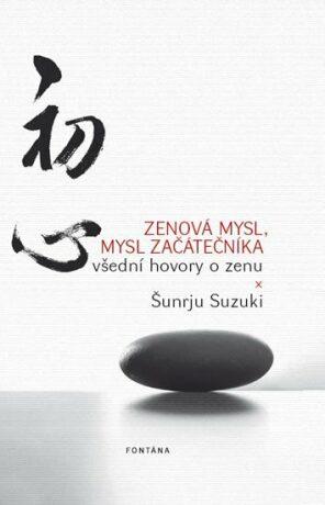 Zenová mysl, mysl začátečníka - Všední hovory o zenu - Šunrju Suzuki