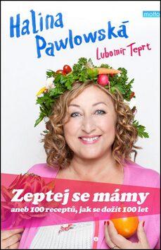 Zeptej se mámy aneb 100 receptů, jak se dožít 100 let - Halina Pawlowská, Lubomír Teprt