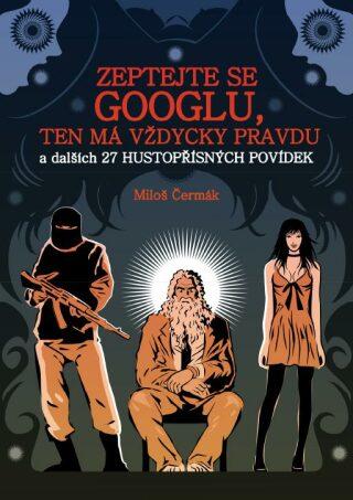Zeptejte se Googlu, ten má vždycky pravdu - Miloš Čermák