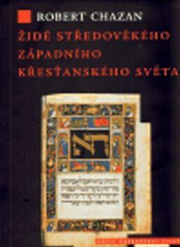 Židé středověkého západního křesťanského světa 1000–1500 - Robert Chazan