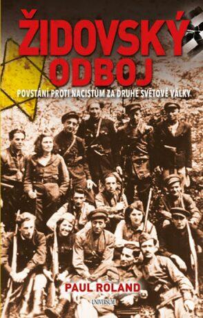 Židovský odboj - Povstání proti nacistům za druhé světové války - Paul Roland