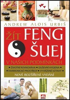 Žít Feng šuej v našich podmínkách - Andrew Alois Urbiš