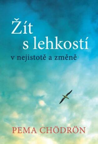 Žít s lehkostí - Pema Chödrönová