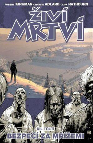 Živí mrtví 3 - Bezpečí za mřížemi - Robert Kirkman, Charlie Adlard, Cliff Rathburn