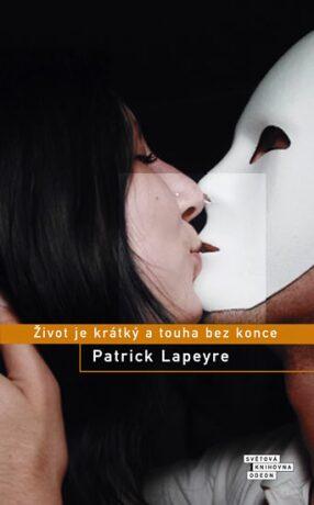 Život je krátký a touha bez konce - Lapeyre Patrick