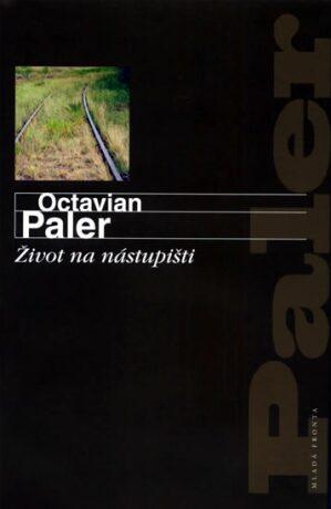 Život na nástupišti - Paler Octavian