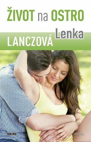 Život na ostro - Dívčí román pro velké holky - Lenka Lanczová