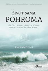 Život samá pohroma (Jak čelit stresu, nemoci a bolesti pomocí moudrosti těla a mysli) - Jon Kabat-Zinn