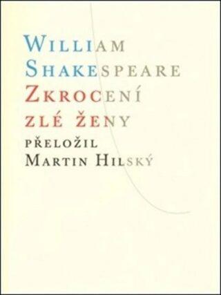 Zkrocení zlé ženy - William Shakespeare, Martin Hilský