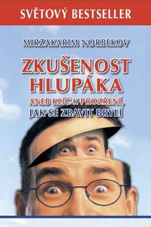 Zkušenost hlupáka aneb klíč k prozření - Jak se zbavit brýlí - Mirzakarim S. Norbekov