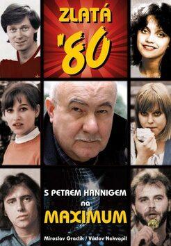 Zlatá 80. léta očima Petra Hanniga - Miroslav Graclík; Václav Nekvapil
