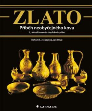 Zlato - Příběh neobyčejného kovu - Jan Struž, Bohumil J. Studýnka