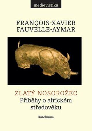Zlatý nosorožec - Fauvelle-Aymar Francois-Xavier