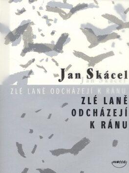 Zlé laně odcházejí k ránu - Jan Skácel, Jiří Voves