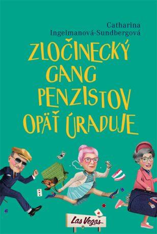 Zločinecký gang penzistov opäť úraduje - Catharina Ingelman-Sundbergová - e-kniha