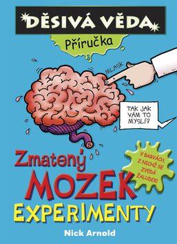 Zmatený mozek Experimenty - Nick Arnold