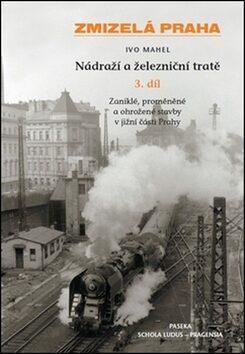 Zmizelá Praha-Nádraží a železniční tratě 3.díl - Zdeněk Lukeš, Pavel Hroch