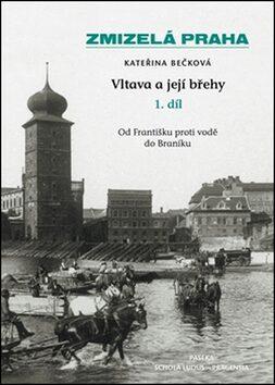Zmizelá Praha-Vltava a její břehy 1.díl - Kateřina Bečková