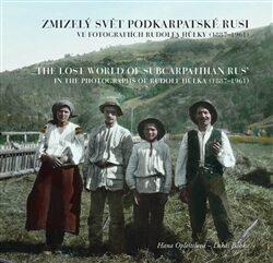 Zmizelý svět Podkarpatské Rusi ve fotografiích Rudolfa Hůlky (1887–1961) - Lukáš Babka, Hana Opleštilová