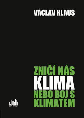 Zničí nás klima nebo boj s klimatem - Václav Klaus