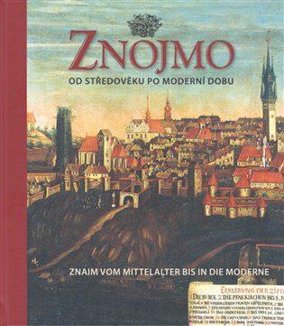 Znojmo od středověku po moderní dobu / Znaim vom Mittelalter bis in die Moderne - Aleš Filip