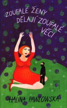 Zoufalé ženy dělají zoufalé věci - Halina Pawlowská