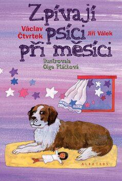 Zpívají psíci při měsíci - Václav Čtvrtek; Jiří Válek; Olga Ptáčková
