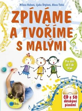 Zpíváme a tvoříme s malými - Ljuba Štíplová, Alena Tichá, Milena Raková
