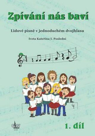 Zpívání nás baví 1 - Lidové písně v jednoduchém dvojhlasu - Iveta Kateřina I. Poslední
