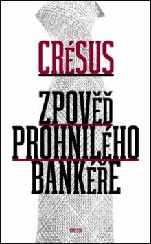 Zpověď prohnilého bankéře - Crésus