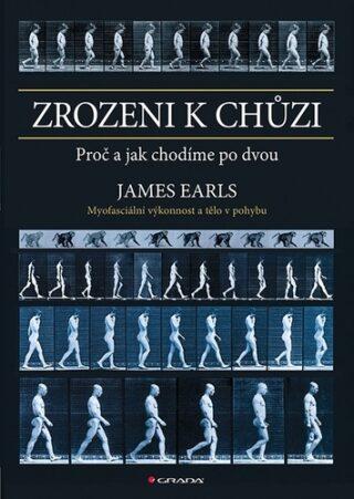 Zrozeni k chůzi - Myofascinální výkonnost a tělo v pohybu - Earls James
