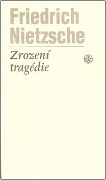 Zrození tragédie - Friedrich Nietzsche